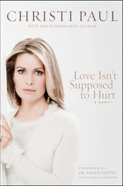 Love Isn't Supposed to Hurt ebook by Christi Paul,Sanjay Gupta
