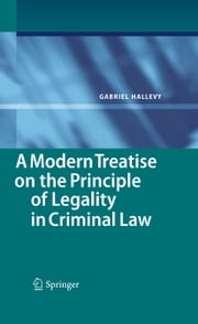A Modern Treatise on the Principle of Legality in Criminal Law ebook by Gabriel Hallevy