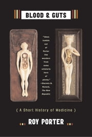 Blood and Guts: A Short History of Medicine ebook by Roy Porter