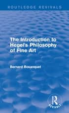The Introduction to Hegel's Philosophy of Fine Art ebook by Taylor and Francis