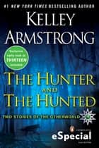 The Hunter and the Hunted - Two Stories of the Otherworld eBook by Kelley Armstrong