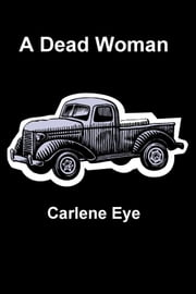 A Dead Woman ebook by Carlene Eye
