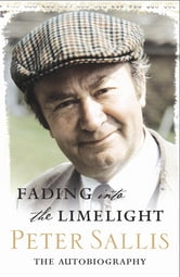Fading Into The Limelight - The Autobiography ebook by Peter Sallis