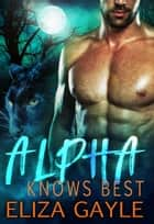 Alpha Knows Best ebook by Eliza Gayle