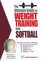 The Ultimate Guide to Weight Training for Softball ebook by Rob Price