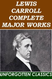 LEWIS CARROLL COMPLETE MAJOR WORKS ebook by LEWIS CARROLL