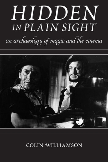 Hidden in Plain Sight - An Archaeology of Magic and the Cinema ebook by Colin Williamson