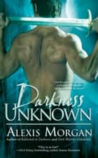 Darkness Unknown ebook by Alexis Morgan