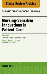 Nursing-Sensitive Indicators, An Issue of Nursing Clinics, ebook by Cecilia Anne Kennedy Page