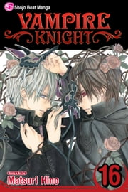 Vampire Knight, Vol. 16 ebook by Matsuri Hino,Matsuri Hino