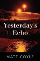 Yesterday's Echo ebook by Matt Coyle