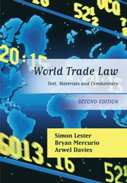 World Trade Law - Text, Materials and Commentary ebook by Simon Lester,Bryan Mercurio,Arwel Davies