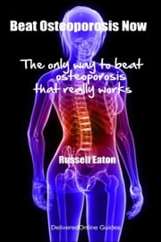 Beat Osteoporosis Now ebook by Russell Eaton