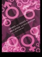 Gender and Choice in Education and Occupation ebook by John Radford