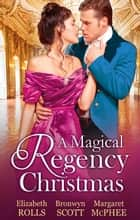 A Magical Regency Christmas - 3 Book Box Set ebook by Elizabeth Rolls, Bronwyn Scott, Margaret McPhee