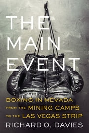 The Main Event - Boxing in Nevada from the Mining Camps to the Las Vegas Strip ebook by Richard O. Davies