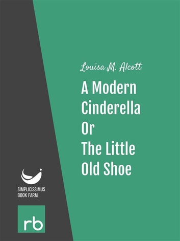 Shoes and Stockings - A Modern Cinderella Or, The Little Old Shoe (Audio-eBook) eBook by Alcott,Louisa M.