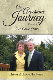 Our Awesome Journey - Our Love Story ebook by Albert & Aimee Anderson