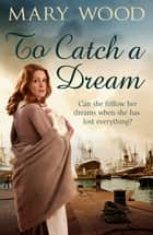 To Catch A Dream ebook by Mary Wood