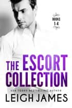 The Escort Collection - The Complete Series ebook by Leigh James