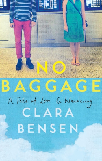No Baggage - A Tale of Love and Wandering ebook by Clara Bensen