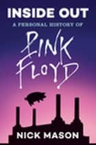 Inside Out: A Personal History of Pink Floyd (Reading Edition) ebook by Nick Mason