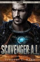 Scavenger: A.I. ebook by Timothy C. Ward