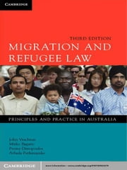 Migration and Refugee Law - Principles and Practice in Australia ebook by John Vrachnas,Mirko Bagaric,Penny Dimopoulos,Athula Pathinayake