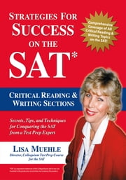 Strategies for Success on the SAT: Critical Reading & Writing Sections - Secrets, Tips and Techniques for Conquering the SAT from a Test Prep Expert ebook by Lisa Muehle
