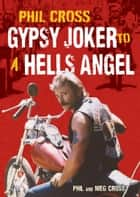 Phil Cross: Gypsy Joker to a Hells Angel ebook by Phil Cross,Meg Cross