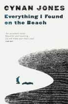 Everything I Found on the Beach ebook by Cynan Jones