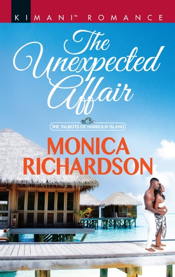The Unexpected Affair (Mills & Boon Kimani) (The Talbots of Harbour Island, Book 4) ebook by Monica Richardson
