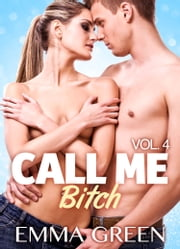 Call me Bitch - volume 4 ebook by Emma Green