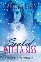 Sealed With a Kiss ebook by Darcy Flynn
