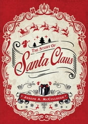 The Story of Santa Claus ebook by Joseph McCullough