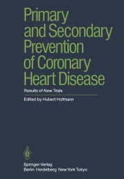 Primary and Secondary Prevention of Coronary Heart Disease - Results of New Trials ebook by H. Hofmann,G. De Baker,P.L. Canner,J.W. Farquhar,J.A. Flora,S. Forman,S.P. Fortman,M. Friedman,J. Hakkila,H. Hämäläinen,V. Kallio,J.J. Kellermann,O.J. Luurila,E. Nüssel,L.H. Powell,E.M. Rogers,G. Rose,H. Roskamm,J.T. Salonen,R.C. Schlant,J. Stamler,C.E. Thoresen