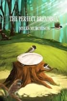 The Perfect Breadbox ebook by Myles Murchison