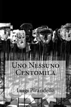Uno Nessuno Centomila ebook by Luigi Pirandello