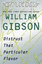 Distrust That Particular Flavor ebook by William Gibson