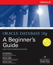 Oracle Database 10g: A Beginner's Guide ebook by Ian Abramson,Michael Abbey,Michael Corey