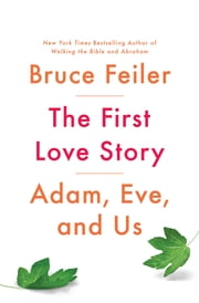 The First Love Story - Adam, Eve and Us ebook by Bruce Feiler