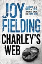Charley's Web - One woman's desperate race against time to stop her own family becoming a killer's next target. ebook by Joy Fielding