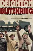 Blitzkrieg: From the Rise of Hitler to the Fall of Dunkirk ebook by Len Deighton