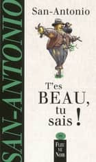 T'es beau, tu sais ! ebook by SAN-ANTONIO