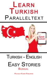 Learn Turkish - Parallel Text - Easy Stories (Turkish - English) Dual Language ebook by Polyglot Planet Publishing