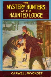 The Mystery Hunters and the Haunted Lodge ebook by Capwell Wyckoff