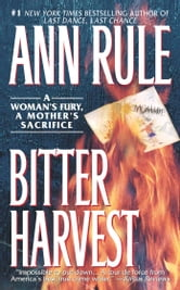 Bitter Harvest - A Womans Fury A Mothers Sacrifice ebook by Ann Rule