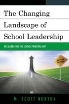 The Changing Landscape of School Leadership ebook by M. Scott Norton