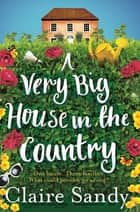 A Very Big House in the Country ebook by Claire Sandy