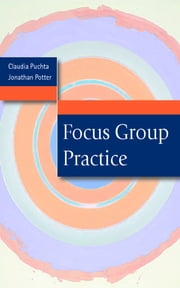 Focus Group Practice ebook by Professor Claudia Puchta,Jonathan Potter